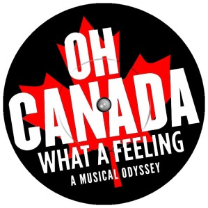 OH CANADA What A Feeling! A Musical Odyssey (CNW Group/Annerin Productions)